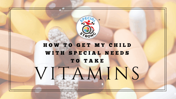 how-to-get-my-child-with-special-needs-to-take-vitamins-1